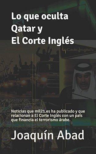 Lo que oculta Qatar y El Corte Inglés: Noticias que mil21.es ha publicado y que relacionan a El Corte Inglés con un país que financia el terrorismo árabe.