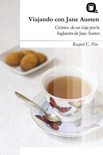 Viajando con Jane Austen: Cronica de un viaje por la Inglaterra de Jane Austen (Spanish Edition) [Raquel C. Pico] (Tapa Blanda)