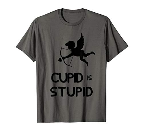 Funny Cupid is Stupid Anti-Valentines Day Shirt
