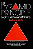 The Pyramid Principle : The Logic in Writing and Thinking, Minto, Barbara, 027303345X