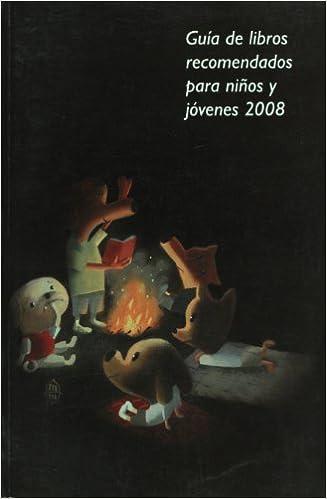 Guia de libros recomendados para ninos y jovenes 2008 (Spanish Edition): A.C. Asociacion Mexicana para el Fomento del Libro Infantil y Juvenil: ...