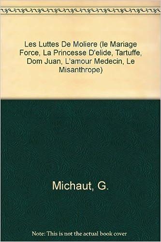 Livre gratuits en ligne Les Luttes De Moliere (le Mariage Force, La Princesse D'elide, Tartuffe, Dom Juan, L'amour Medecin, Le Misanthrope) pdf, epub ebook