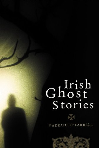 Irish Ghost Stories: Previously Unpublished Well-known Ghost Stories and Some Lesser-known - St Farrell O