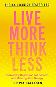Live More Think Less: Overcoming Depression and Sadness with Metacognitive Therapy (English Edition)