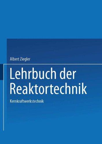 Lehrbuch der Reaktortechnik: Band 3: Kernkraftwerkstechnik Taschenbuch – 1. Oktober 1985 A. Ziegler Johannes Heithoff Springer 3540154736