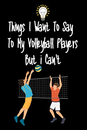 Things I want To Say To My Volleyball Players But I Can