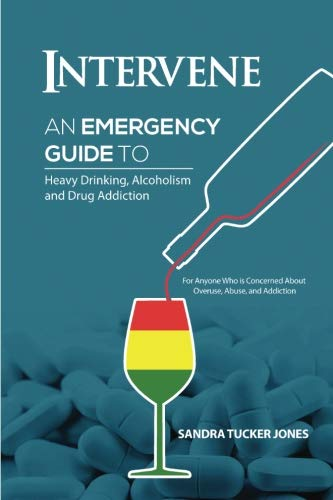 Intervene: An Emergency Guide to Heavy Drinking, Alcoholism, and Drug Addiction
