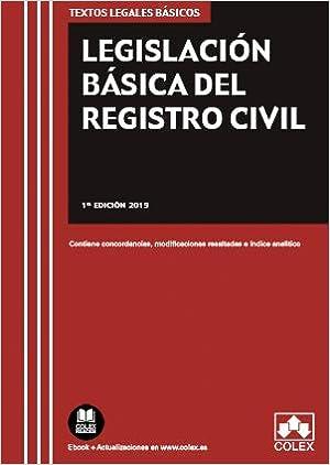 Legislación Básica Del Registro Civil: Contiene Concordancias, Modificaciones Resaltadas E Índice Analítico por Editorial Colex