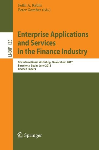 Enterprise Applications and Services in the Finance Industry: 6th International Workshop, FinanceCom 2012, Barcelona, Sp