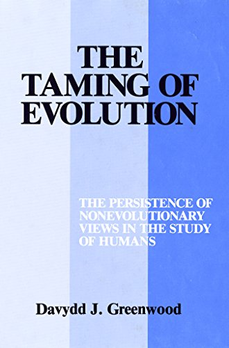 The Taming of Evolution: The Persistence of Nonevolutionary Views in the Study of Humans