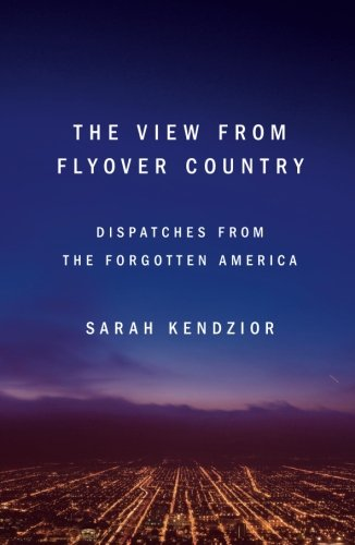 The View from Flyover Country: Dispatches from the Forgotten America cover