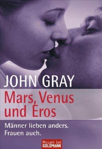 Mars, Venus und Eros: Männer lieben anders, Frauen auch