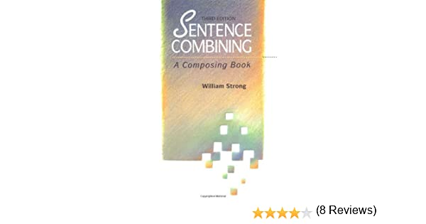 Sentence Combining: A Composing Book: William Strong ...