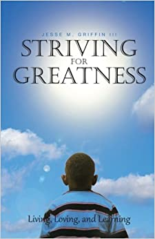Striving for Greatness: Living, Loving, and Learning by Jesse M. Griffin III (2012-09-11)