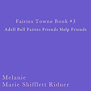 Fairies Towne Book # 3: Adel Bell Fairies Friends Help Friends Audiobook