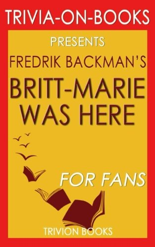 Trivia: Britt-Marie Was Here: A Novel By Fredrik