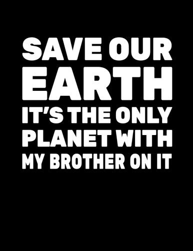 Download Save Our Earth It's The Only Planet With My Brother On It: Earth Day School Notebook ebook