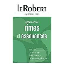Dictionnaire de rimes et assonances: Illustrées par 3 000 citations de poèmes et chansons