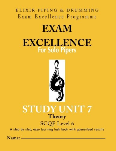 Exam Excellence for Solo Pipers: Study Unit 7 - Theory: Study Unit 7 - Theory (PIPING VOLUME 7)