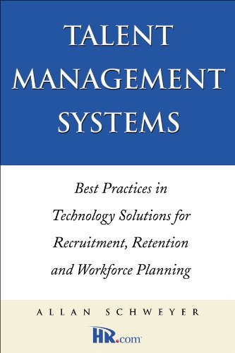 Talent Management Systems: Best Practices in Technology Solutions for Recruitment, Retention and Workforce Planning (Workforce Planning Best Practices)
