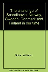 The challenge of Scandinavia: Norway, Sweden, Denmark and Finland in our time