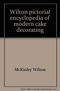 History Of Cake Decorating Books : Wilton pictorial encyclopedia of modern cake decorating ...