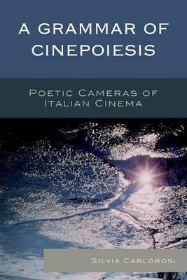 Read Online A Grammar of Cinepoiesis : Poetic Cameras of Italian Cinema(Hardback) - 2015 Edition ebook