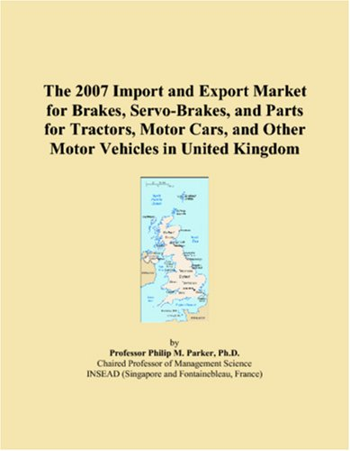 Price comparison product image The 2007 Import and Export Market for Brakes,  Servo-Brakes,  and Parts for Tractors,  Motor Cars,  and Other Motor Vehicles in United Kingdom