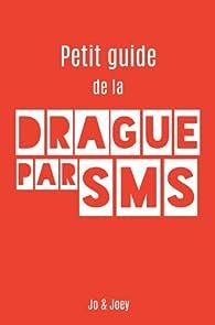 Le petit Guide de la Drague par SMS par  Jo & Joey