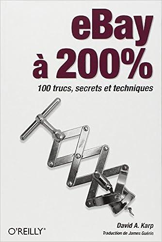 Amazon.fr - eBay à 200% : 100 trucs, secrets et techniques - David A ...