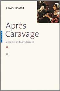 Après Caravage : Une peinture caravagesque ? par Olivier Bonfait