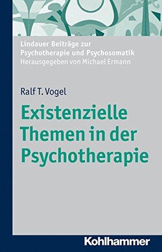 Existenzielle Themen in der Psychotherapie (Lindauer Beiträge zur Psychotherapie und Psychosomatik)