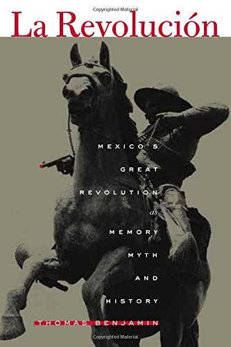 La Revolucion: Mexico's Great Revolution as Memory, Myth, and History