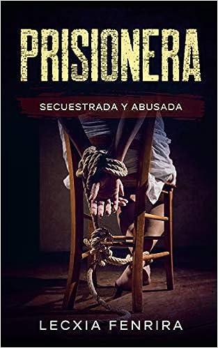 Prisionera: Secuestrada y Abusada de Lecxia Fenrira