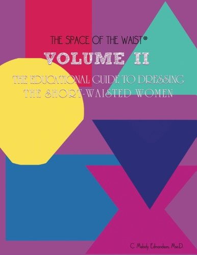 Download Volume II - The Educational Guide to Dressing the Short-Waisted Women by Body Shape (The Space of the Waist - The Educational Guide) (Volume 2) PDF