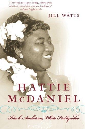 Hattie McDaniel: Black Ambition, White Hollywood by Jill Watts (2007-02-06)