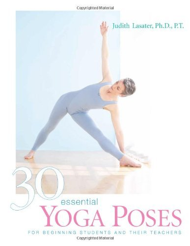 By Judith Lasater - Thirty Essential Yoga Poses: For Beginning Students and Their Teachers (10.2.2003)