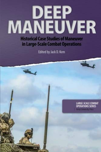 Deep Maneuver: Historical Case Studies of Maneuver in Large-Scale Combat Operations (Volume 5)