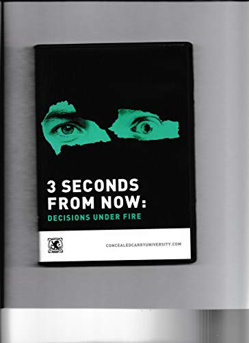 3 SECONDS FROM NOW: Decisions Under Fire (Volume 1) - by Concealed Carry University (Armed Concealed)