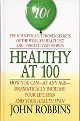 Healthy at 100: The Scientifically Proven Secrets of the Worlds Healthiest and Longest-Lived Peoples