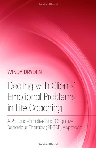 Dealing with Clients' Emotional Problems in Life Coaching: A Rational-Emotive and Cognitive Behaviour Therapy (RECBT) Approach