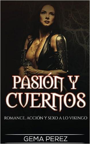 Pasión y Cuernos: Romance, Acción y Sexo a lo Vikingo: Volume 1 Novela Romántica y Erótica en Español: Fantasía: Amazon.es: Gema Perez: Libros