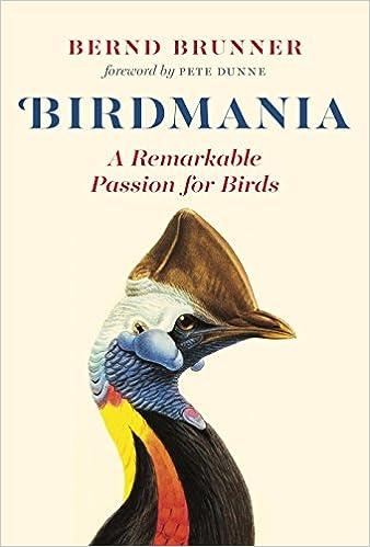 Birdmania: A Remarkable Passion for Birds - Bernd Brunner