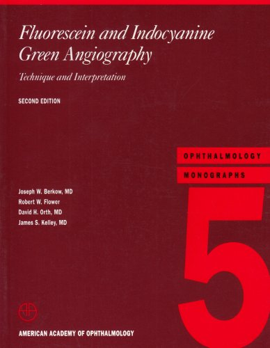Fluorescein and Indocyanine Green Angiography: Technique and Interpretation (American Academy of Ophthalmology Monograph Series)