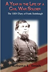 A Year in the Life of a Civil War Soldier: The 1864 Diary of Frank Steinbaugh Paperback
