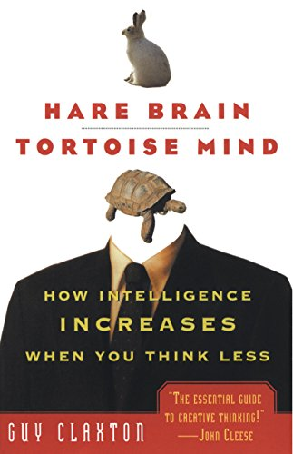 Hare Brain, Tortoise Mind: How Intelligence Increases When You Think Less cover