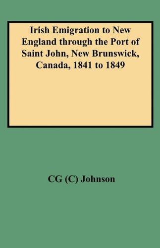 Saint John New Brunswick Canada - Irish Emigration to New England Through the Port of Saint John, New Brunswick, Canada, 1841 to 1849