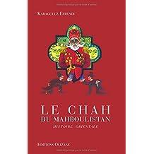 CHAH DU MAHBOULISTAN (LE) : HISTOIRE ORIENTALE