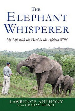 Lawrence Anthony: The Elephant Whisperer : My Life with the Herd in the African Wild (Hardcover); 2009 Edition
