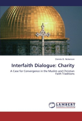 Interfaith Dialogue: Charity: A Case for Convergence in the Muslim and Christian Faith Traditions pdf epub